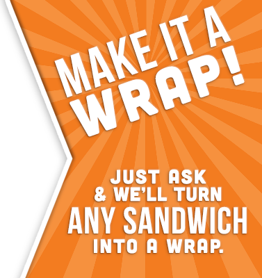 We'll turn any sandwich into a wrap, just ask to make it a wrap!